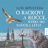 Audiokniha O rackovi a kočce, která ho naučila létat - autor Luis Sepúlveda - interpret více herců