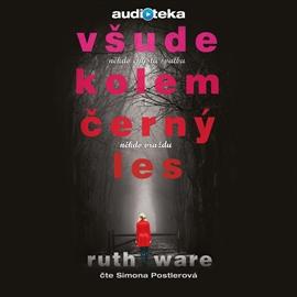 Audiokniha Všude kolem černý les - autor Ruth Ware - interpret Simona Postlerová