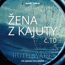 Audiokniha Žena z kajuty č. 10  - autor Ruth Ware   - interpret Simona Postlerová