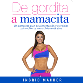 Audiolibro De gordita a mamacita  - autor Ingrid Macher   - Lee Ingrid Macher