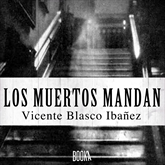 Audiolibro LOS MUERTOS MANDAN  - autor Vicente Blasco Ibañez   - Lee Joan Guarch