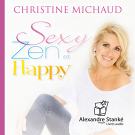 Livre audio Sexy, zen & happy  - auteur Christine Michaud   - lu par Christine Michaud