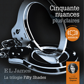 Livre audio Cinquante nuances plus claires - La trilogie Fifty shades Volume 3  - auteur E L James   - lu par Séverine Cayron