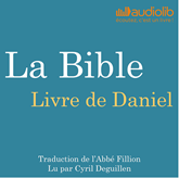Livre audio Livre de Daniel: La Bible  - auteur Louis-Claude Fillion   - lu par Cyril Deguillen