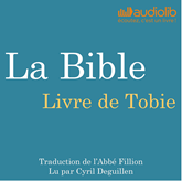 Livre audio Livre de Tobie: La Bible  - auteur Louis-Claude Fillion   - lu par Cyril Deguillen