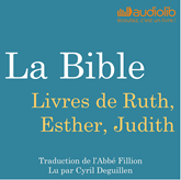 Livre audio Livres de Ruth, Esther, Judith: La Bible  - auteur Louis-Claude Fillion   - lu par Cyril Deguillen