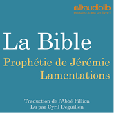 Livre audio Prophétie de Jérémie - Lamentations: La Bible  - auteur Louis-Claude Fillion   - lu par Cyril Deguillen