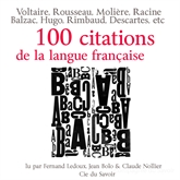 Livre audio Cent citations de la langue française  - auteur François Rabelais;Michel de Montaigne;Descartes;Jean de La Bruyère;Montesquieu;André Chénier;François-René de Chateaubriand;Arthur Rimbaud   - lu par une équipe d'acteurs