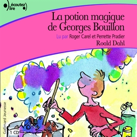 Potion magique de Georges Bouillon (La) : Lu par Roger Carel et Perrette Pradier | Dahl, Roald (1916-1990). Auteur