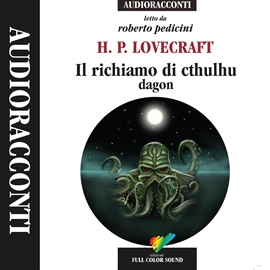 Audiolibro Il richiamo di Cthulhu- Dagon  - autore Howard Phillips Lovecraft   - legge Roberto Pedicini