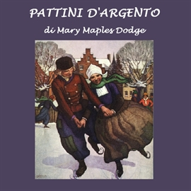 Audiolibro Pattini d'argento  - autore Mary Maples Dodge