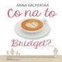 Co na to Bridget?