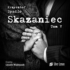"""Spadlo Krzysztof - Skazaniec - Tom V """"Zawsze mnie kochaj"""""""