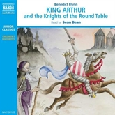 Audiobook King Arthur & The Knights of the Round Table  - author Benedict Flynn   - read by Sean Bean