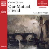 Audiobook Our Mutual Friend  - author Charles Dickens   - read by David Timson