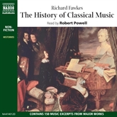 Audiobook The History of Classical Music  - author Richard Fawkes   - read by Robert Powell