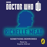 Audiobook Doctor Who: Something Borrowed  - author Richelle Mead   - read by Sophie Aldred