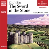 Audiobook The Sword in the Stone  - author T. H. White   - read by Neville Jason