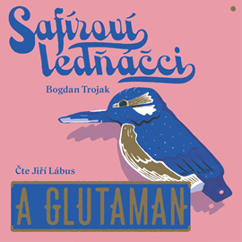 Audiokniha Safíroví ledňáčci a Glutaman  - autor Bogdan Trojak   - interpret více herců