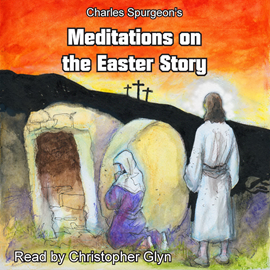 Audiokniha Charles Spurgeon's Meditations On The Easter Story  - autor Charles Spurgeon   - interpret Christopher Glyn