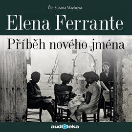 Audiokniha Příběh nového jména  - autor Elena Ferrante   - interpret Zuzana Slavíková