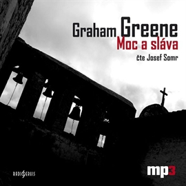 Audiokniha Graham Greene: Moc a sláva  - autor Graham Greene   - interpret Josef Somr