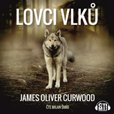 Audiokniha Lovci vlků  - autor James Oliver Curwood   - interpret Milan Šmíd