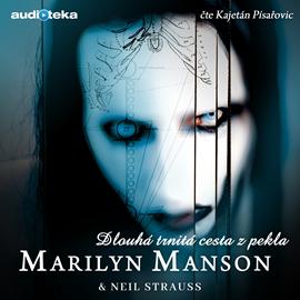 Audiokniha Dlouhá trnitá cesta z pekla  - autor Neil Strauss;Marilyn Manson   - interpret Kajetán Písařovic