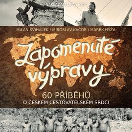 Audiokniha Zapomenuté výpravy  - autor Milan Švihálek;Miroslav Kačor;Marek Hýža   - interpret Milan Švihálek