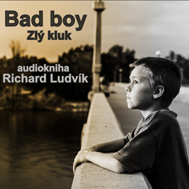 Audiokniha Bad Boy (Zlý kluk)  - autor Richard Ludvík   - interpret Richard Ludvík