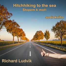 Audiokniha Hitchhiking to the sea (Stopem k moři)  - autor Richard Ludvík   - interpret Richard Ludvík
