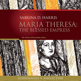 Audiokniha Maria Theresa: The Blessed Empress  - autor Sabrina D.Harris   - interpret Ailsa Randall