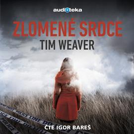 Audiokniha Zlomené srdce  - autor Tim Weaver   - interpret Igor Bareš
