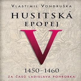 Audiokniha Husitská epopej V - Za časů Ladislava Pohrobka  - autor Vlastimil Vondruška   - interpret Jan Hyhlík