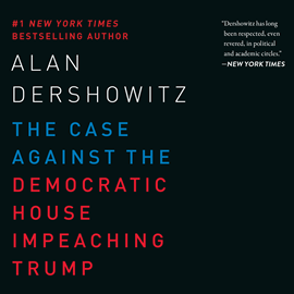 Hörbuch The Case Against the Democratic House Impeaching Trump  - Autor Alan Dershowitz   - gelesen von Jim Seybert