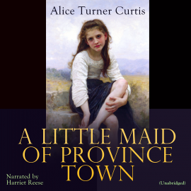 Hörbuch A Little Maid of Province Town  - Autor Alice Turner Curtis   - gelesen von Harriet Reese
