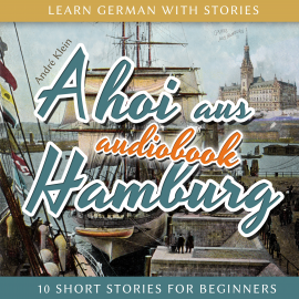 Hörbuch Learn German with Stories: Ahoi aus Hamburg - 10 Short Stories for Beginners  - Autor André Klein   - gelesen von André Klein