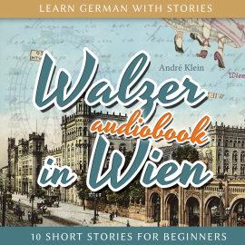 Hörbuch Learn German with Stories: Walzer in Wien - 10 Short Stories for Beginners  - Autor André Klein   - gelesen von André Klein