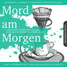 Hörbuch Learning German Though Storytelling: Mord am Morgen - A Detective Story For German Learners  - Autor André Klein   - gelesen von André Klein