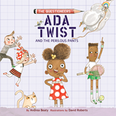 Ada Twist and the Perilous Pants (The Questioneers 2)