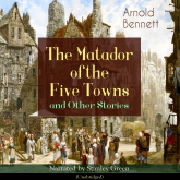 The Matador of the Five Towns and Other Stories (Unabridged)