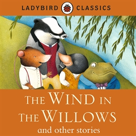 Hörbuch LADYBIRD CLASSICS: The Wind in the Willows and other stories   - gelesen von Rachel Bavidge