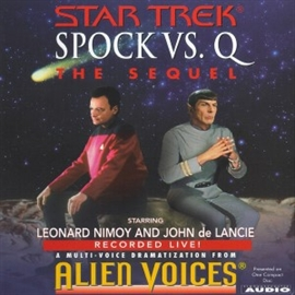 Hörbuch Star Trek: Spock Vs Q: The Sequel  - Autor Alien Voices   - gelesen von Leonard Nimoy