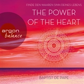 The Power of the Heart - Finde den wahren Sinn deines Lebens