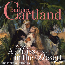 Hörbuch A Kiss in the Desert (The Pink Collection 29)  - Autor Barbara Cartland   - gelesen von Anthony Wren
