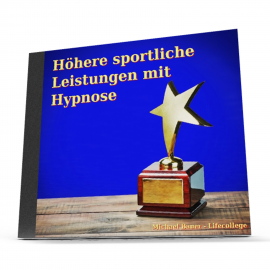Hörbuch Higher achievements and better performances in sports through hypnosis  - Autor Bauer Michael   - gelesen von Bauer Carina