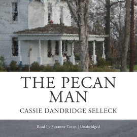 Hörbuch The Pecan Man  - Autor Cassie Dandridge Selleck   - gelesen von Suzanne Toren