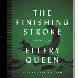 Hörbuch The Finishing Stroke  - Autor Ellery Queen   - gelesen von Mark Peckham