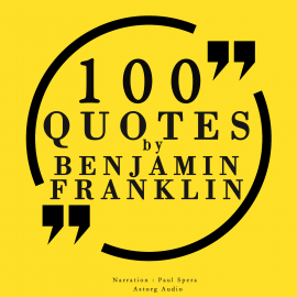Hörbuch 100 quotes by Benjamin Franklin  - Autor Benjamin Franklin   - gelesen von Paul Spera