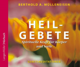 Hörbuch Heilgebete  - Autor Berthold A. Mülleneisen   - gelesen von Berthold A. Mülleneisen